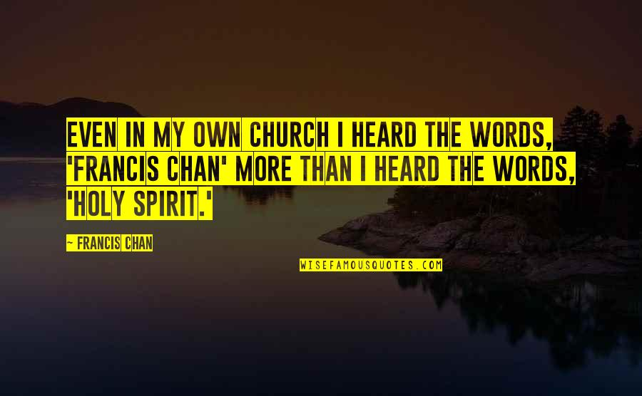 Ikaw Na Magaling Quotes By Francis Chan: Even in my own church I heard the