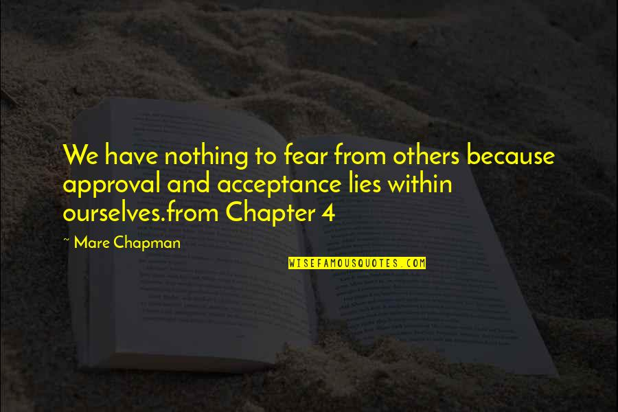 Ikaw Na Magaling Quotes By Mare Chapman: We have nothing to fear from others because