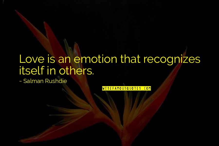 Ikaw Na Magaling Quotes By Salman Rushdie: Love is an emotion that recognizes itself in