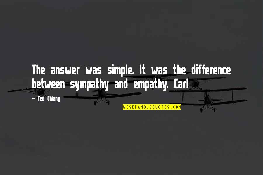 Ikaw Na Magaling Quotes By Ted Chiang: The answer was simple. It was the difference