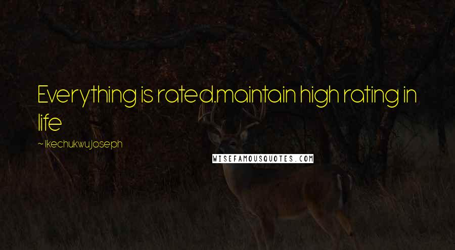 Ikechukwu Joseph quotes: Everything is rated.maintain high rating in life