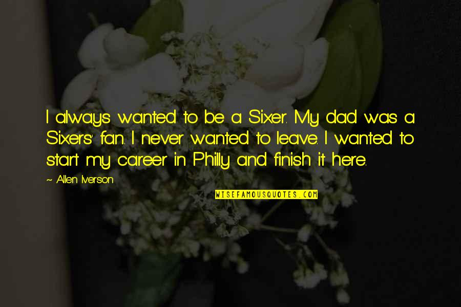 Il Divo Quotes By Allen Iverson: I always wanted to be a Sixer. My