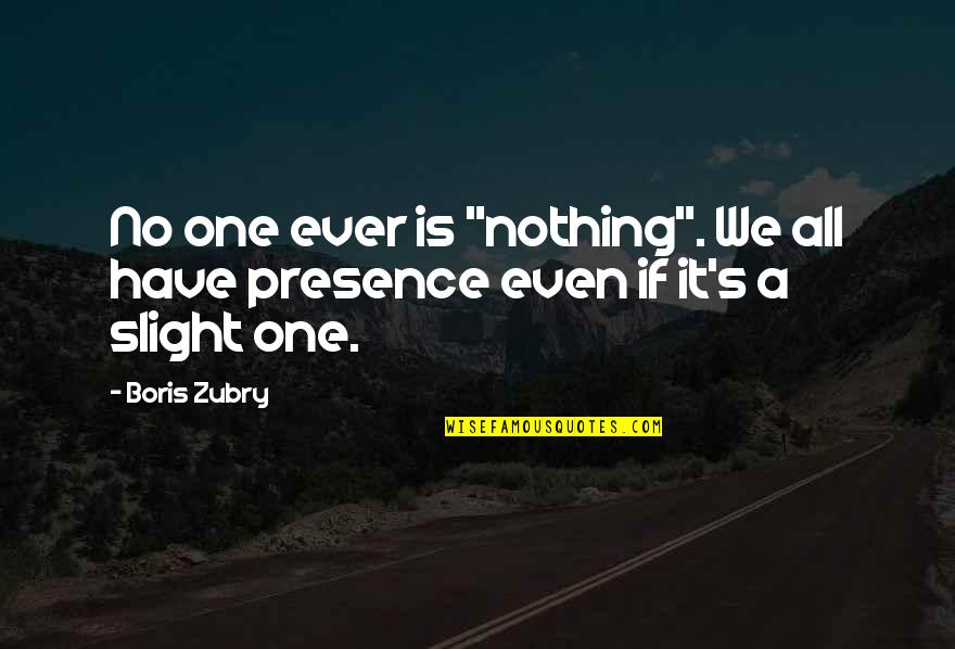 """Il Divo Quotes By Boris Zubry: No one ever is """"nothing"""". We all have"""