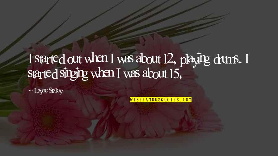 Il Divo Quotes By Layne Staley: I started out when I was about 12,