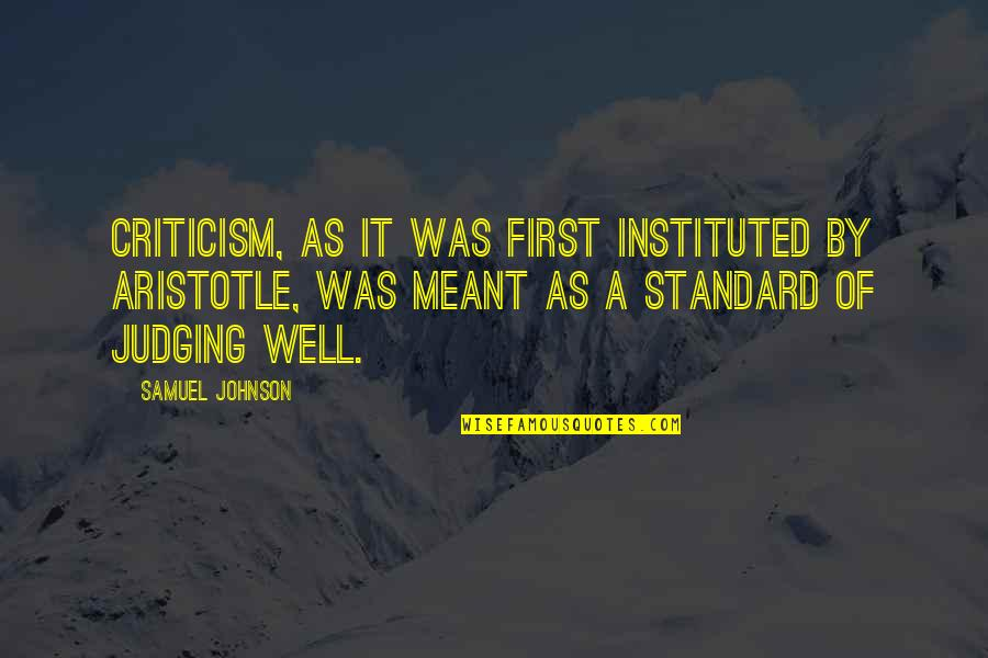 Il Piantissimo Quotes By Samuel Johnson: Criticism, as it was first instituted by Aristotle,