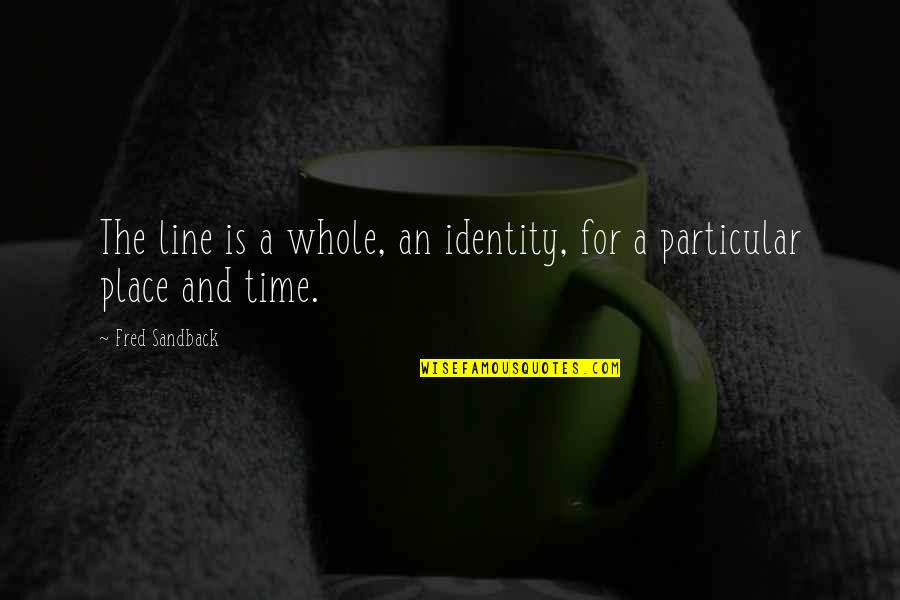 Ilan Pappe Quotes By Fred Sandback: The line is a whole, an identity, for
