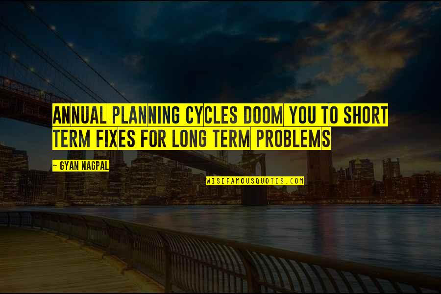 Ilan Pappe Quotes By Gyan Nagpal: Annual planning cycles doom you to short term