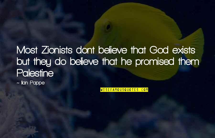 Ilan Pappe Quotes By Ilan Pappe: Most Zionists dont believe that God exists but