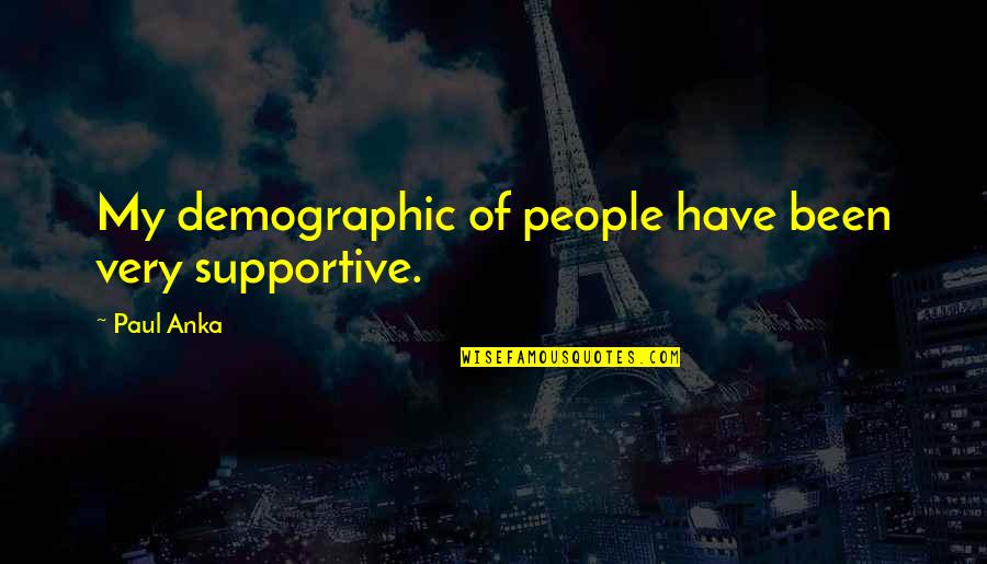 Ilan Pappe Quotes By Paul Anka: My demographic of people have been very supportive.