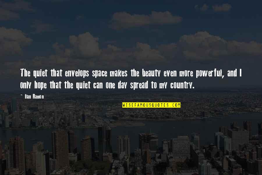 Ilan Ramon Quotes By Ilan Ramon: The quiet that envelops space makes the beauty