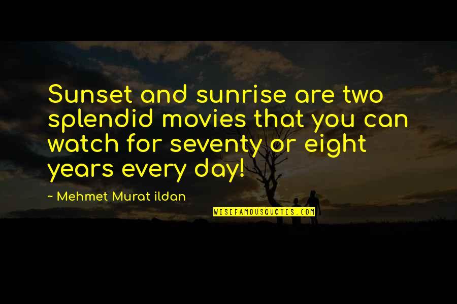 Ildan Quotes By Mehmet Murat Ildan: Sunset and sunrise are two splendid movies that