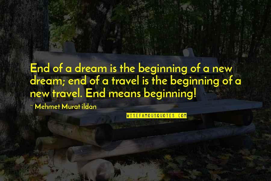 Ildan Quotes By Mehmet Murat Ildan: End of a dream is the beginning of