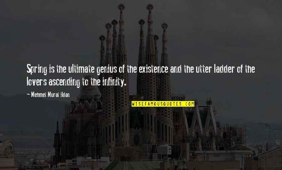 Ildan Quotes By Mehmet Murat Ildan: Spring is the ultimate genius of the existence