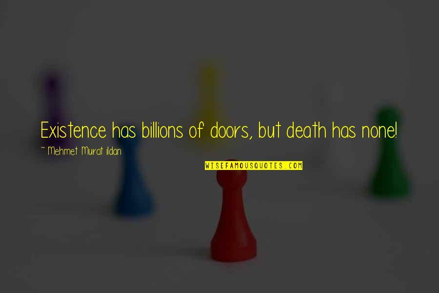 Ildan Quotes By Mehmet Murat Ildan: Existence has billions of doors, but death has