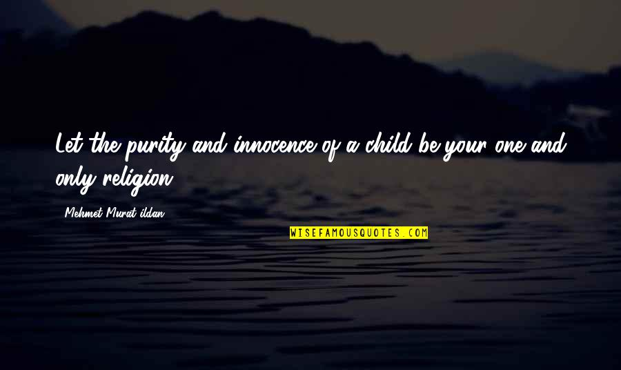 Ildan Quotes By Mehmet Murat Ildan: Let the purity and innocence of a child