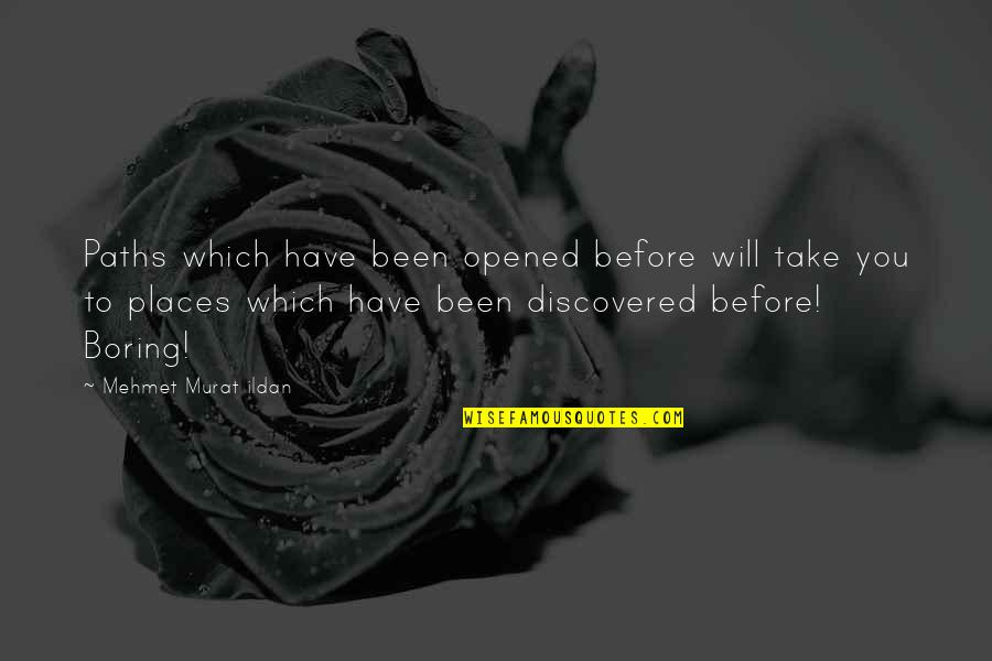 Ildan Quotes By Mehmet Murat Ildan: Paths which have been opened before will take