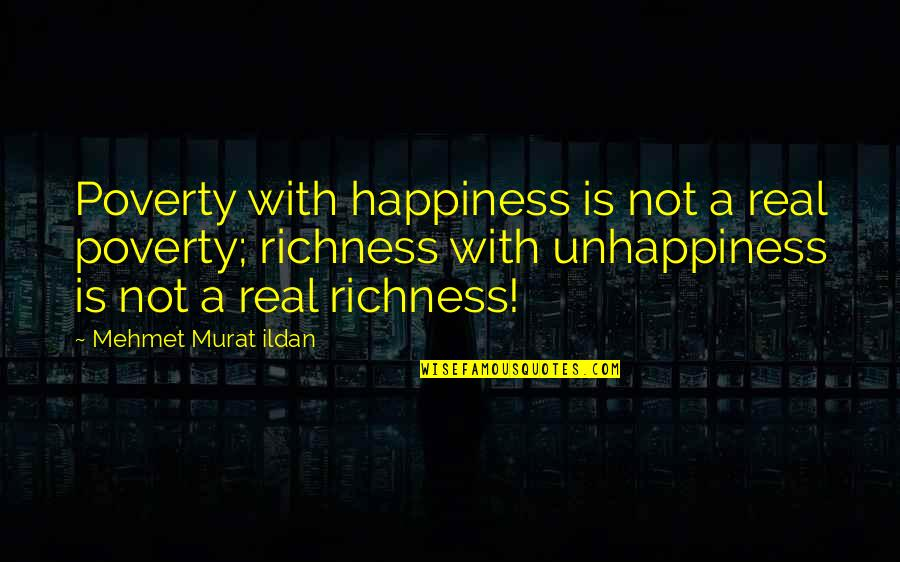 Ildan Quotes By Mehmet Murat Ildan: Poverty with happiness is not a real poverty;
