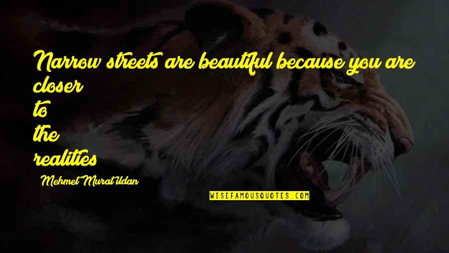 Ildan Quotes By Mehmet Murat Ildan: Narrow streets are beautiful because you are closer