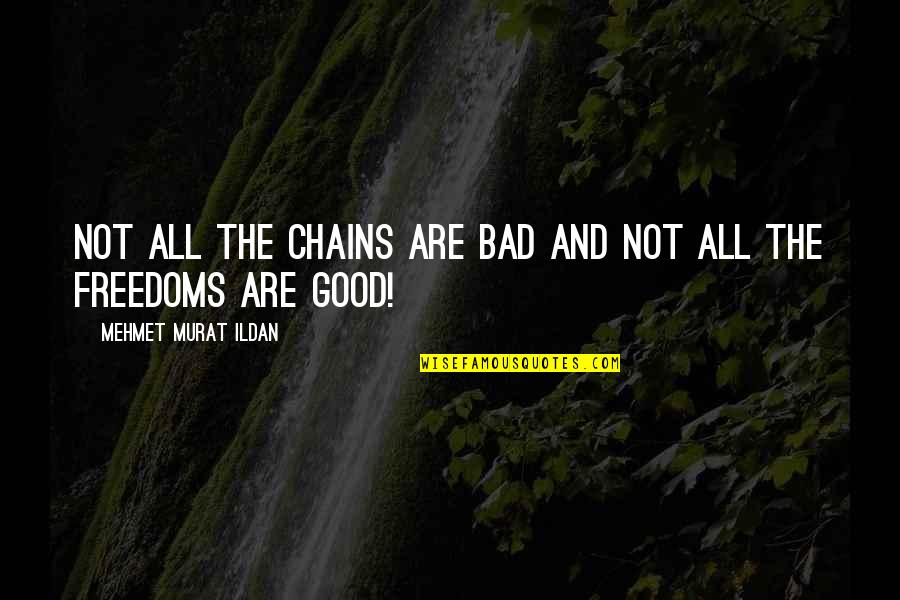 Ildan Quotes By Mehmet Murat Ildan: Not all the chains are bad and not