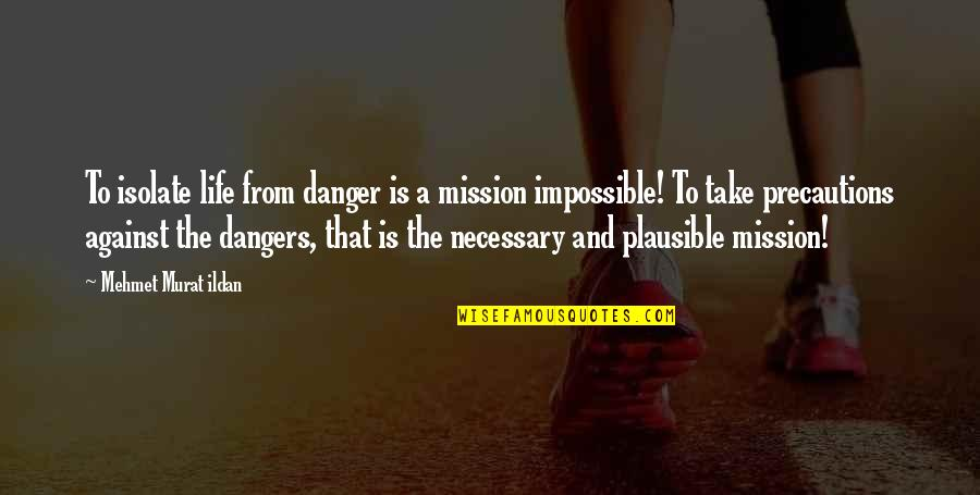 Ildan Quotes By Mehmet Murat Ildan: To isolate life from danger is a mission