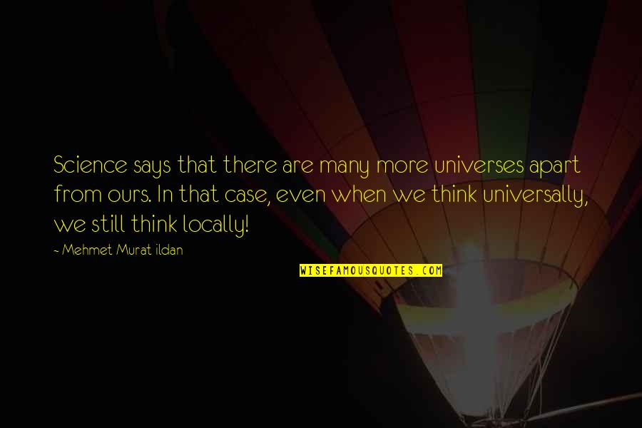 Ildan Quotes By Mehmet Murat Ildan: Science says that there are many more universes