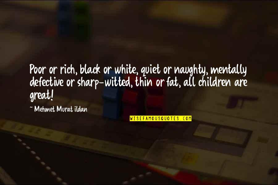 Ildan Quotes By Mehmet Murat Ildan: Poor or rich, black or white, quiet or