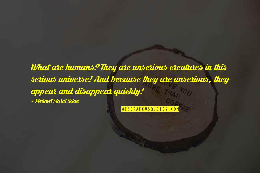 Ildan Quotes By Mehmet Murat Ildan: What are humans? They are unserious creatures in