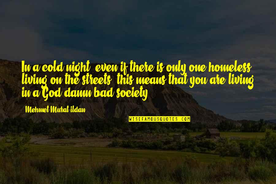 Ildan Quotes By Mehmet Murat Ildan: In a cold night, even if there is