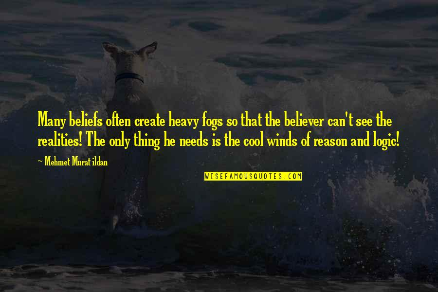 Ildan Quotes By Mehmet Murat Ildan: Many beliefs often create heavy fogs so that