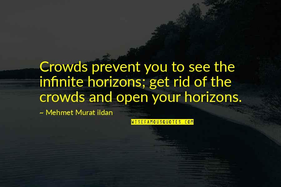 Ildan Quotes By Mehmet Murat Ildan: Crowds prevent you to see the infinite horizons;