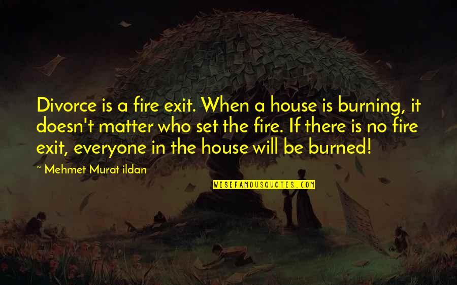 Ildan Quotes By Mehmet Murat Ildan: Divorce is a fire exit. When a house