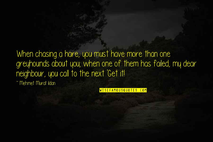 Ildan Quotes By Mehmet Murat Ildan: When chasing a hare, you must have more