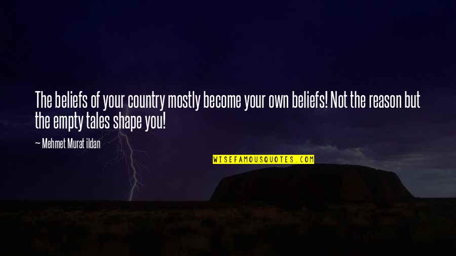 Ildan Quotes By Mehmet Murat Ildan: The beliefs of your country mostly become your