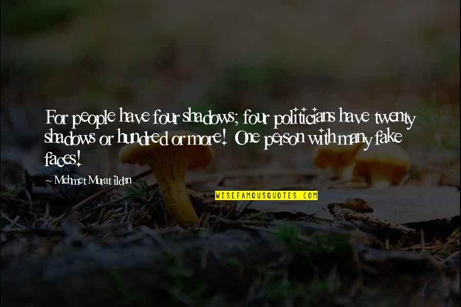 Ildan Quotes By Mehmet Murat Ildan: For people have four shadows; four politicians have
