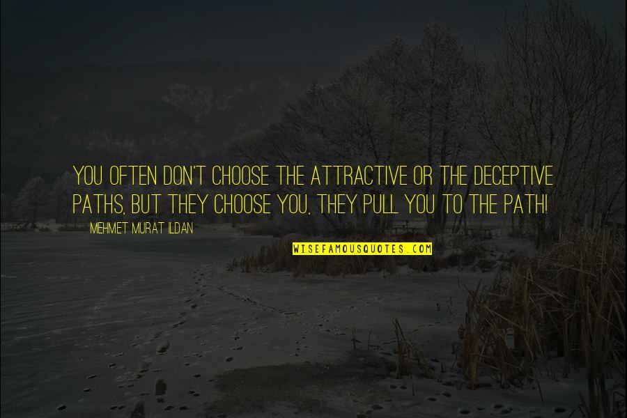 Ildan Quotes By Mehmet Murat Ildan: You often don't choose the attractive or the