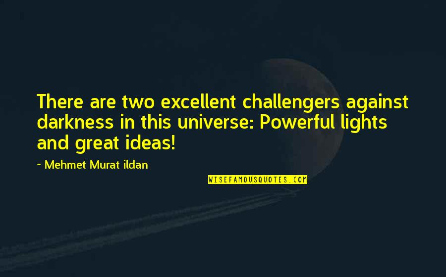 Ildan Quotes By Mehmet Murat Ildan: There are two excellent challengers against darkness in
