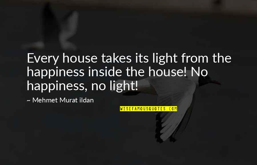 Ildan Quotes By Mehmet Murat Ildan: Every house takes its light from the happiness