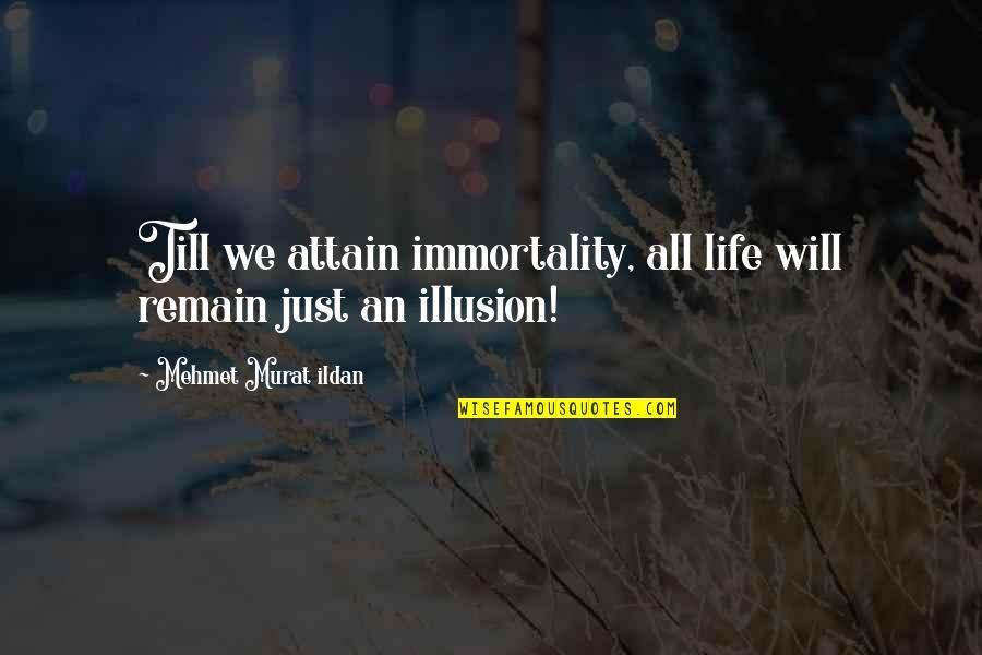 Ildan Quotes By Mehmet Murat Ildan: Till we attain immortality, all life will remain