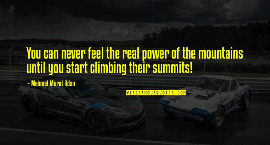 Ildan Quotes By Mehmet Murat Ildan: You can never feel the real power of