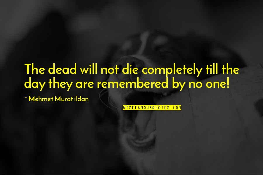 Ildan Quotes By Mehmet Murat Ildan: The dead will not die completely till the
