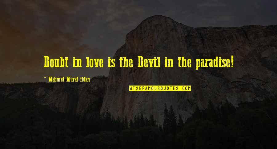 Ildan Quotes By Mehmet Murat Ildan: Doubt in love is the Devil in the