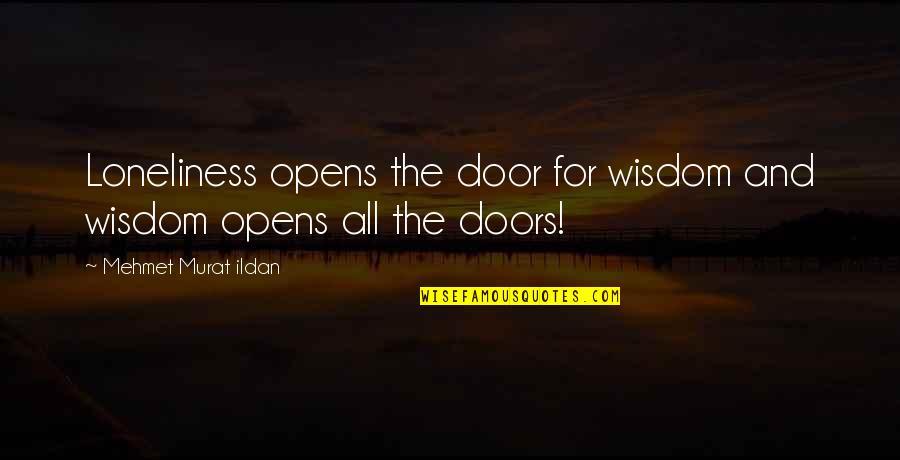 Ildan Quotes By Mehmet Murat Ildan: Loneliness opens the door for wisdom and wisdom