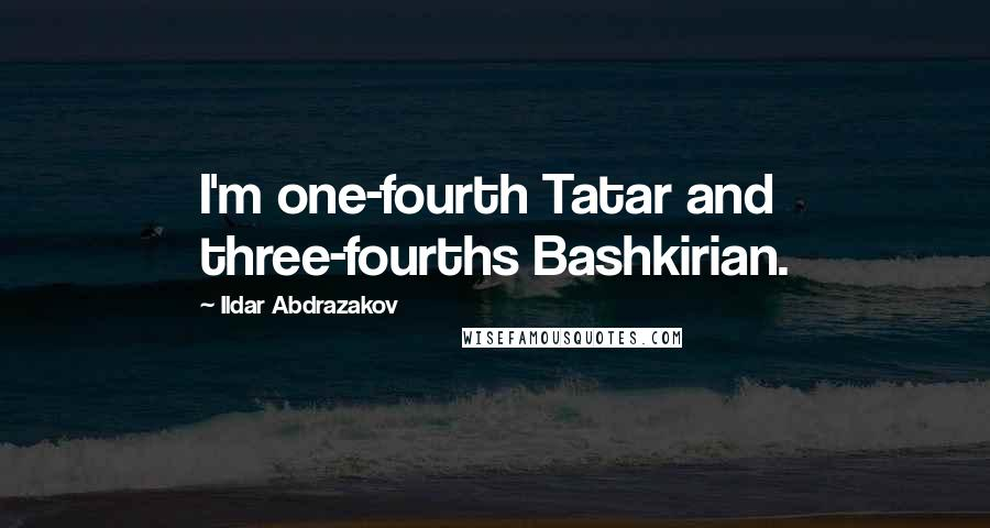 Ildar Abdrazakov quotes: I'm one-fourth Tatar and three-fourths Bashkirian.