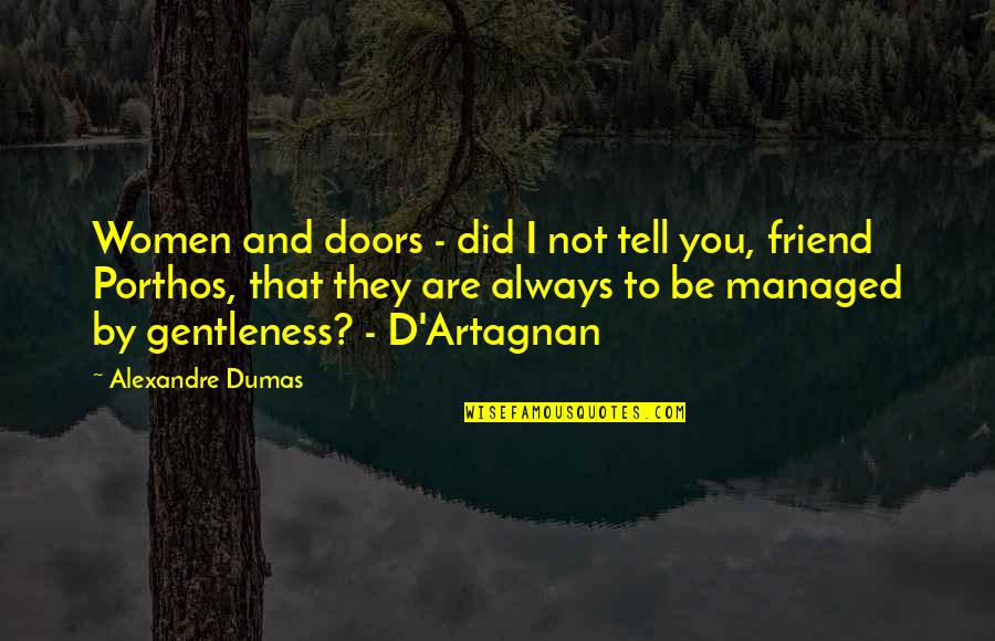 I'll Always Be There Best Friend Quotes By Alexandre Dumas: Women and doors - did I not tell