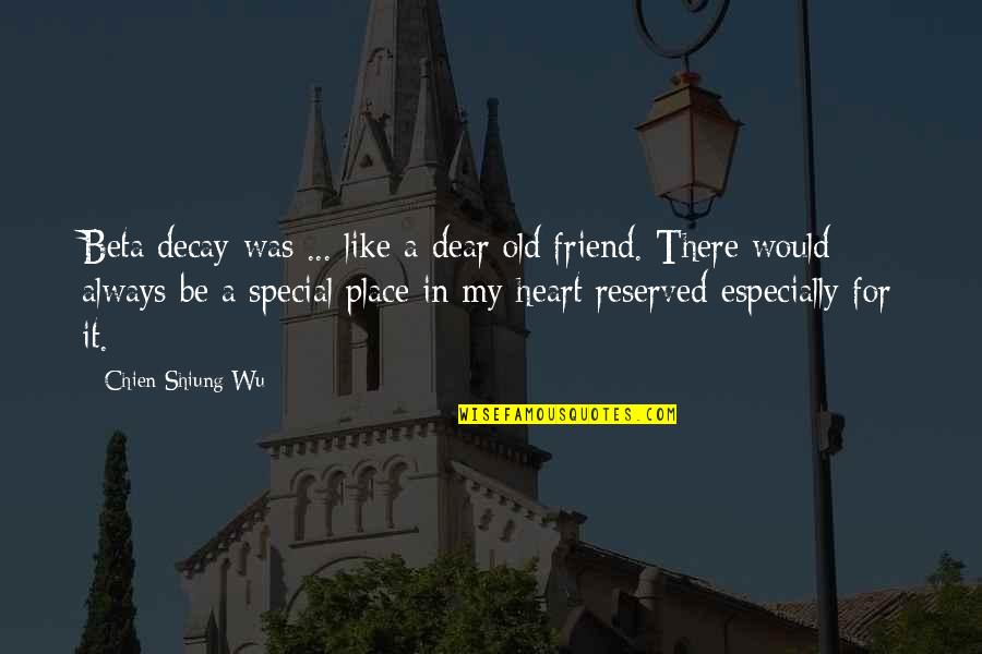 I'll Always Be There Best Friend Quotes By Chien-Shiung Wu: Beta decay was ... like a dear old
