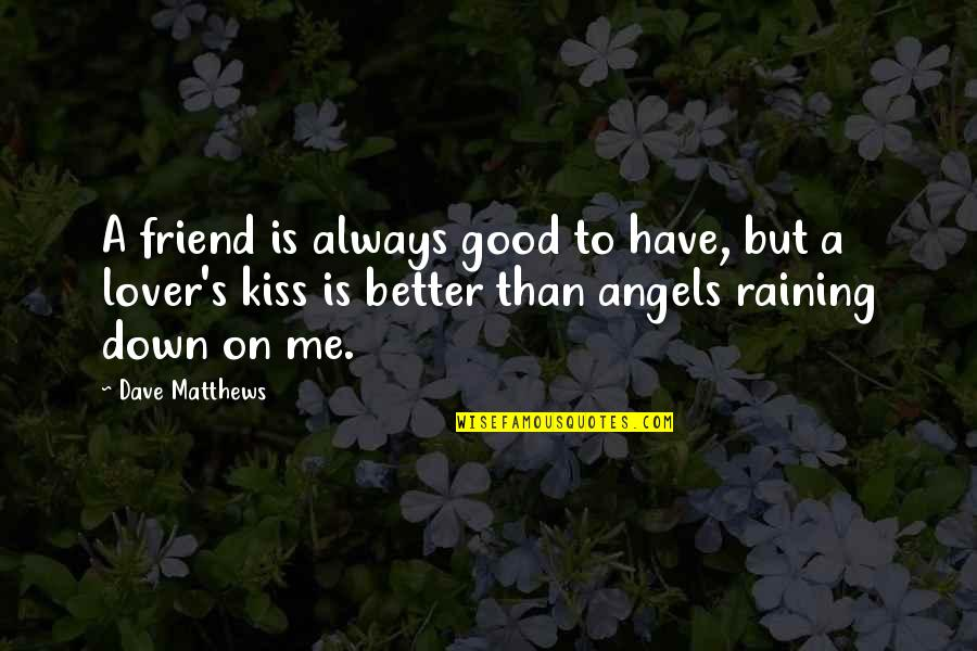 I'll Always Be There Best Friend Quotes By Dave Matthews: A friend is always good to have, but