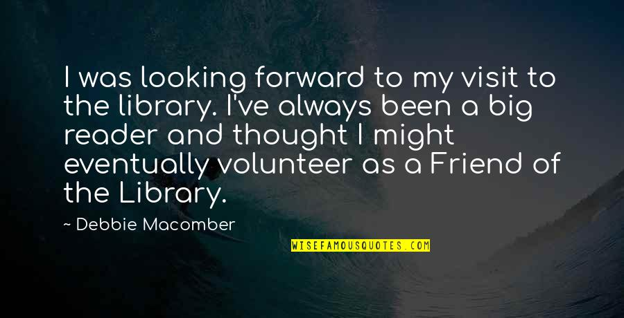 I'll Always Be There Best Friend Quotes By Debbie Macomber: I was looking forward to my visit to
