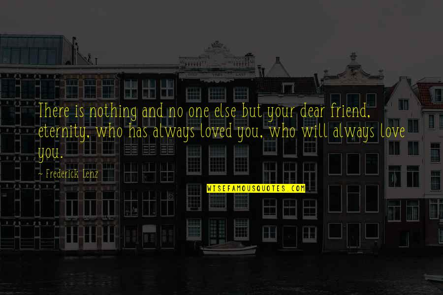 I'll Always Be There Best Friend Quotes By Frederick Lenz: There is nothing and no one else but