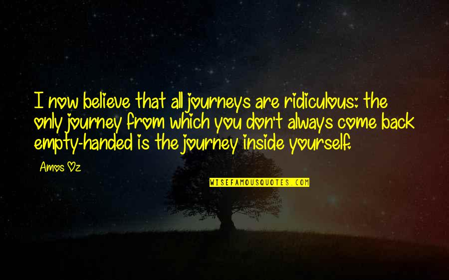 I'll Always Come Back To You Quotes By Amos Oz: I now believe that all journeys are ridiculous: