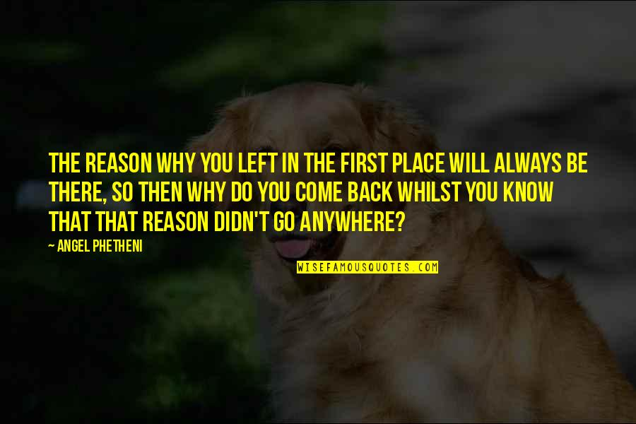 I'll Always Come Back To You Quotes By Angel Phetheni: The reason why you left in the first